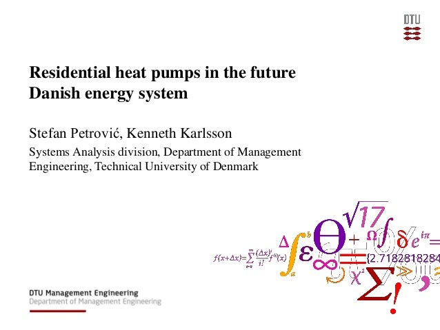 Residential heat pumps in the future Danish energy system Stefan Petrović, Kenneth Karlsson Systems Analysis division, Dep...