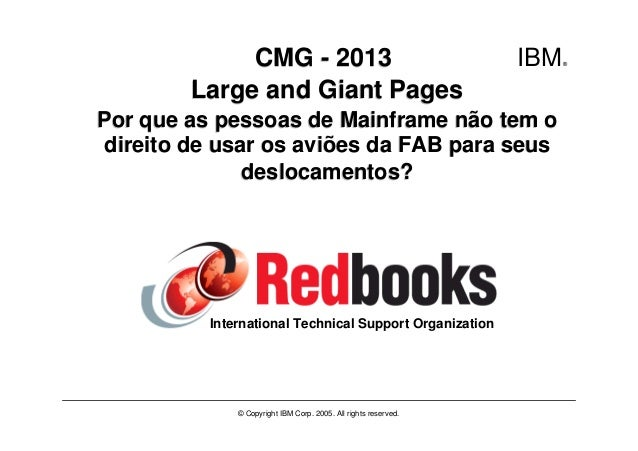 IBM® International Technical Support Organization © Copyright IBM Corp. 2005. All rights reserved. CMG - 2013CMG - 2013 La...