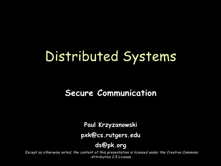 Secure Communication Paul Krzyzanowski [email_address] [email_address] Distributed Systems Except as otherwise noted, the ...