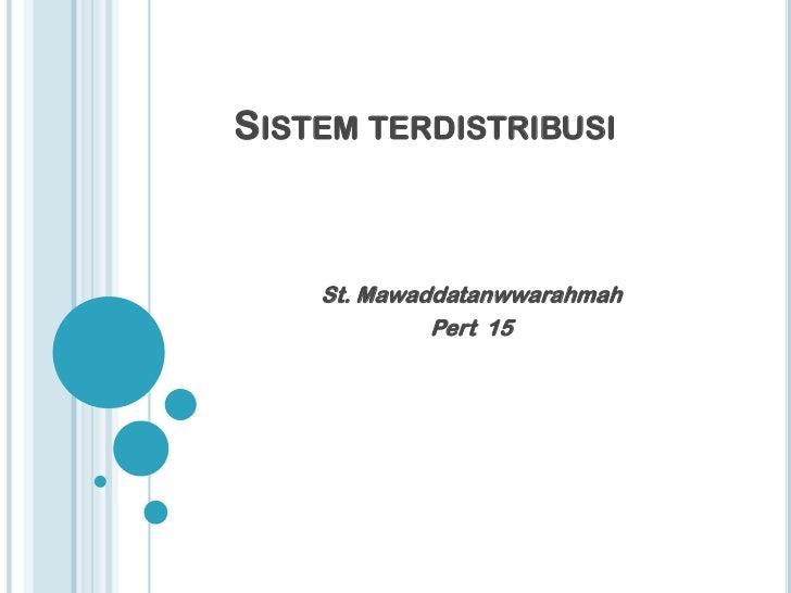 SISTEM TERDISTRIBUSI    St. Mawaddatanwwarahmah             Pert 15