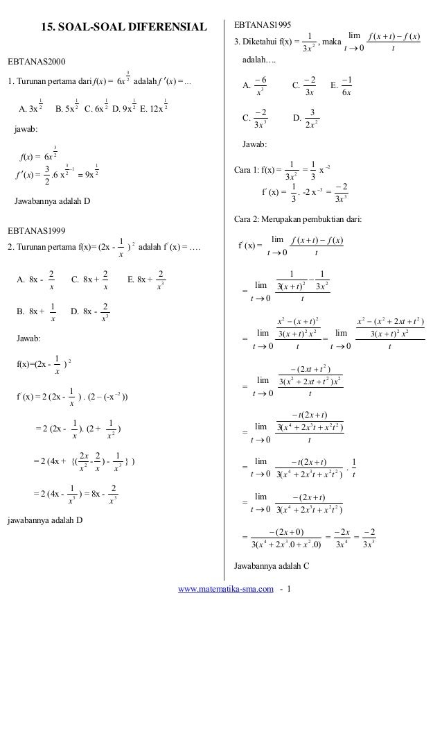 www.matematika-sma.com - 1 15. SOAL-SOAL DIFERENSIAL EBTANAS2000 1. Turunan pertama dari f(x) = 6x 2 3 adalah f ′(x) = … A...