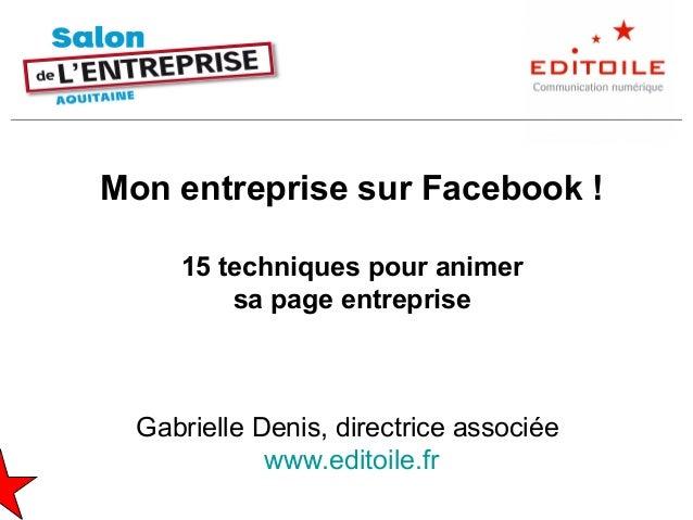 Mon entreprise sur Facebook !15 techniques pour animersa page entrepriseGabrielle Denis, directrice associéewww.editoile.fr