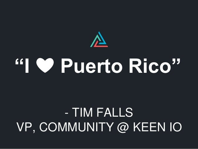 """I ❤ Puerto Rico"" - TIM FALLS VP, COMMUNITY @ KEEN IO"