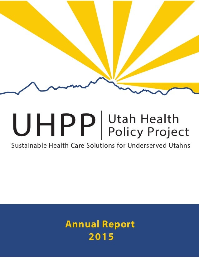 UHPP Utah Health Policy Project| Sustainable Health Care Solutions for Underserved Utahns Annual Report 2015