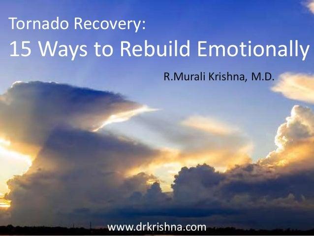 www.drkrishna.com R.Murali Krishna, M.D. Tornado Recovery: 15 Ways to Rebuild Emotionally