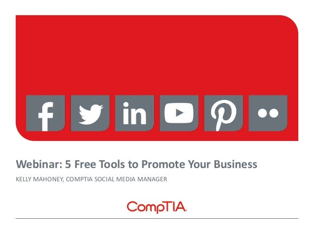 Webinar: 5 Free Tools to Promote Your Business KELLY MAHONEY, COMPTIA SOCIAL MEDIA MANAGER