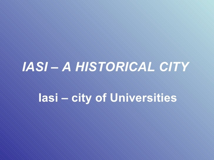 IASI – A HISTORICAL CITY   Iasi – city of Universities
