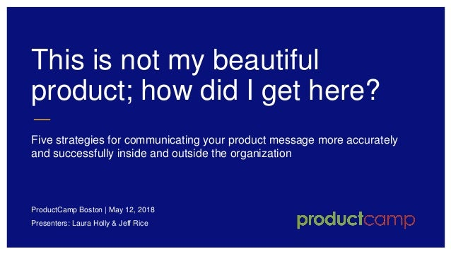This is not my beautiful product; how did I get here? Five strategies for communicating your product message more accurate...
