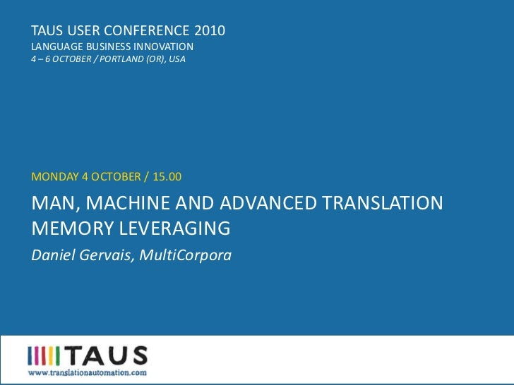 TAUS USER CONFERENCE 2010 LANGUAGE BUSINESS INNOVATION 4 – 6 OCTOBER / PORTLAND (OR), USA     MONDAY 4 OCTOBER / 15.00  MA...