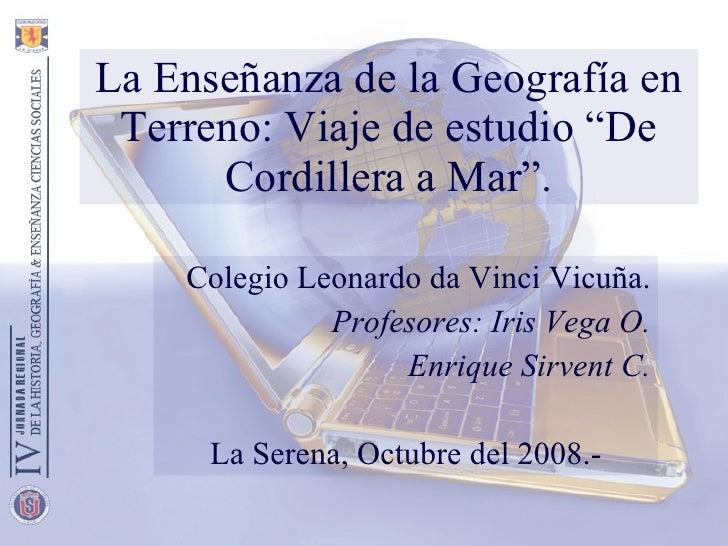 """La Enseñanza de la Geografía en Terreno: Viaje de estudio """"De Cordillera a Mar"""". Colegio Leonardo da Vinci Vicuña. Profeso..."""