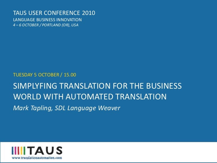 TAUS USER CONFERENCE 2010 LANGUAGE BUSINESS INNOVATION 4 – 6 OCTOBER / PORTLAND (OR), USA     TUESDAY 5 OCTOBER / 15.00  S...