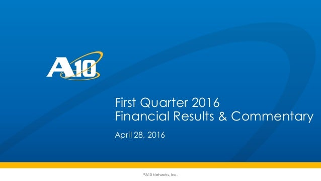 ©A10 Networks, Inc. First Quarter 2016 Financial Results & Commentary April 28, 2016