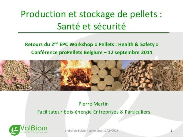 Production et stockage de pellets :  Santé et sécurité  Retours du 2nd EPC Workshop « Pellets : Health & Safety »  Confére...