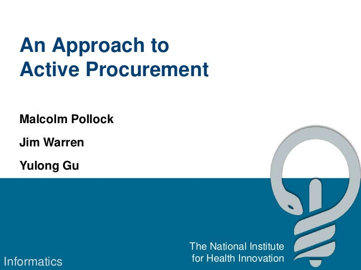 An Approach to  Active Procurement  Malcolm Pollock  Jim Warren  Yulong Gu                    The National InstituteInform...