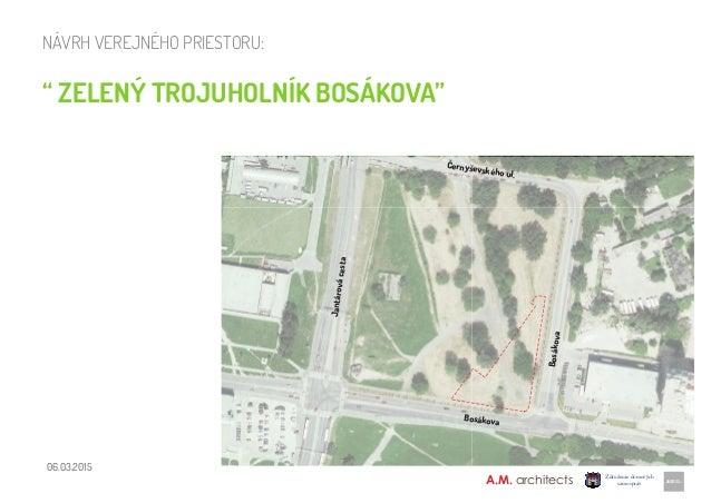 """Bratislava - Petržalka A.M. architects návrh verejného priestoru: """" zelený trojuholník bosákova"""" 06.03.2015 Bosákova Bosák..."""