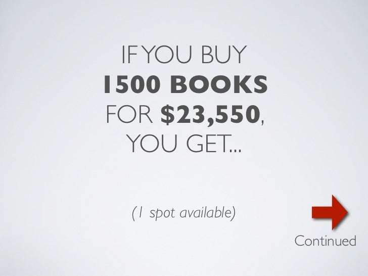 IF YOU BUY1500 BOOKSFOR $23,550,  YOU GET...  (1 spot available)                       Continued