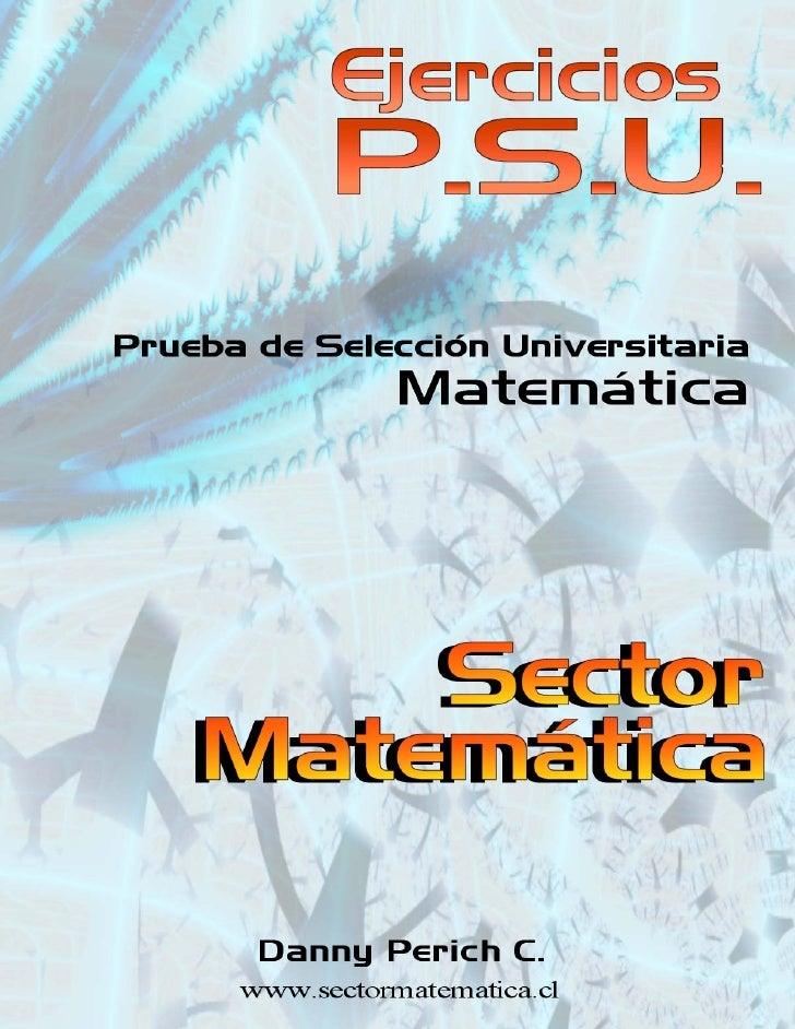 Ejercicios P.S.U. – Sector Matemática              CONTENIDOS MÍNIMOS A SER INCLUIDOS EN PRUEBA DE SELECCIÓN              ...