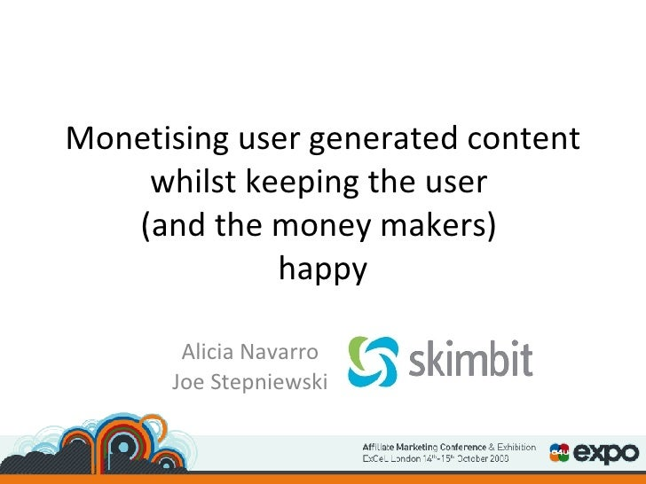 Monetising user generated content whilst keeping the user  (and the money makers)  happy Alicia Navarro Joe Stepniewski