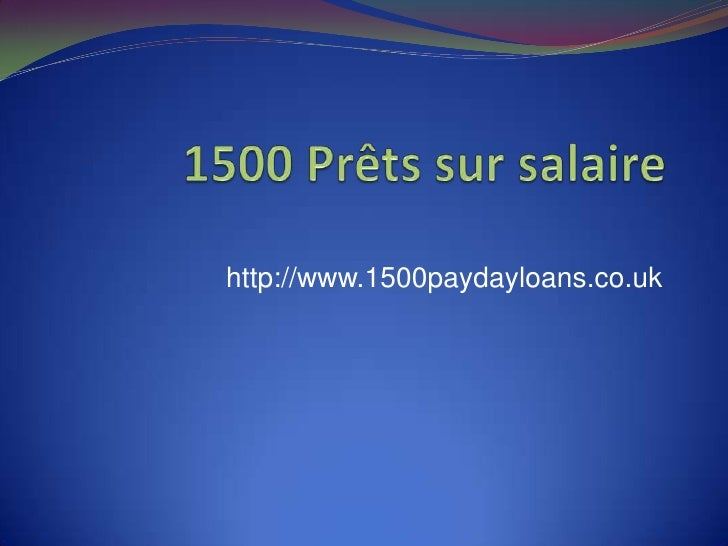 1500 Prêtssursalaire<br />http://www.1500paydayloans.co.uk<br />