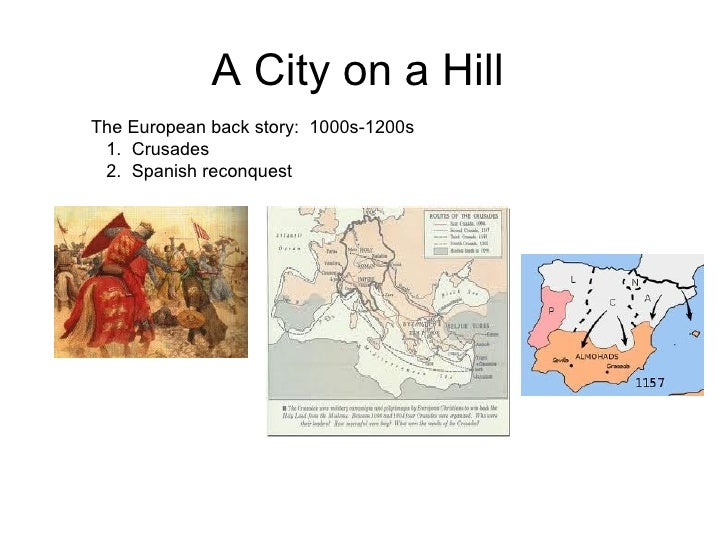 A City on a Hill  The European back story:  1000s-1200s  1.  Crusades 2.  Spanish reconquest