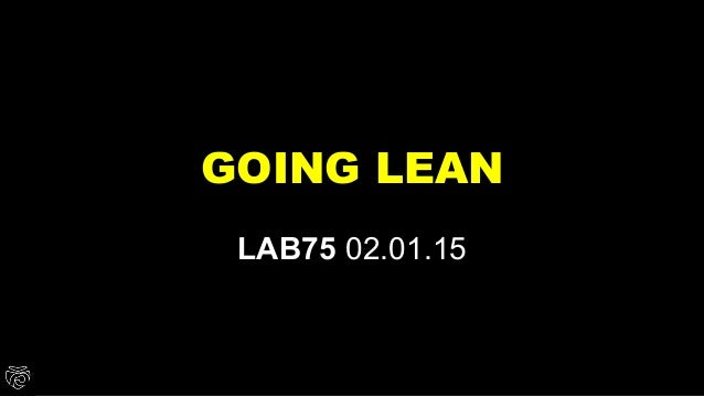 GOING LEAN LAB75 02.01.15