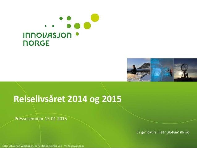 Reiselivsåret 2014 og 2015 Presseseminar 13.01.2015 Foto: CH, Johan Wildhagen, Terje Rakke/Nordic Life - Visitnorway.com