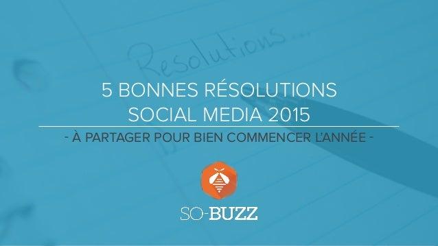 5 BONNES RÉSOLUTIONS SOCIAL MEDIA 2015 - À PARTAGER POUR BIEN COMMENCER L'ANNÉE -
