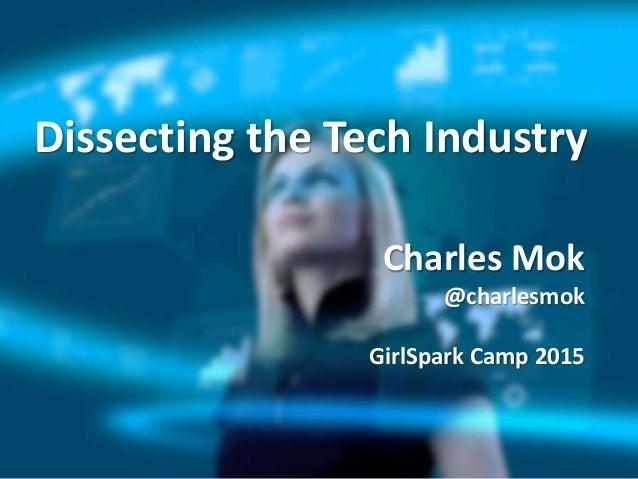Dissecting the Tech Industry Charles Mok @charlesmok GirlSpark Camp 2015