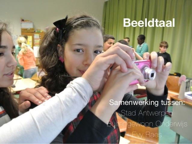 Samenwerking tussen: Stad Antwerpen Buitengewoon Onderwijs  Evy Raes Beeldtaal