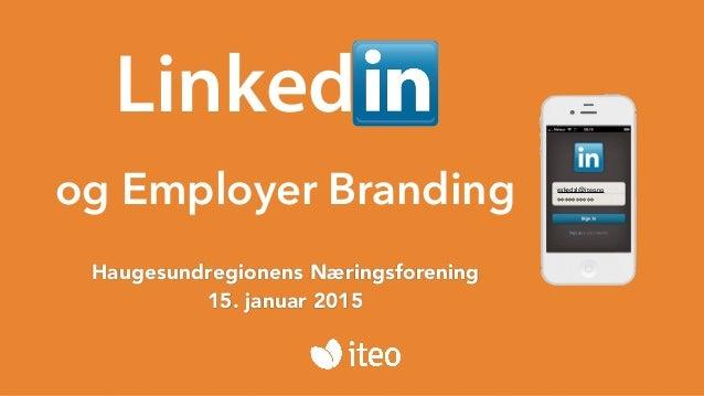 og Employer Branding Linked eskedal@iteo.no ********** Haugesundregionens Næringsforening 15. januar 2015