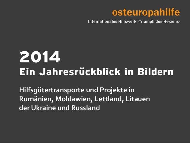 2014 Ein Jahresrückblick in Bildern Hilfsgütertransporte und Projekte in Rumänien, Moldawien, Lettland, Litauen der Ukrain...