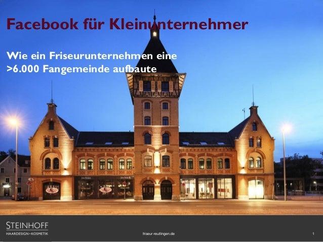 1friseur-reutlingen.de Facebook für Kleinunternehmer Wie ein Friseurunternehmen eine >6.000 Fangemeinde aufbaute