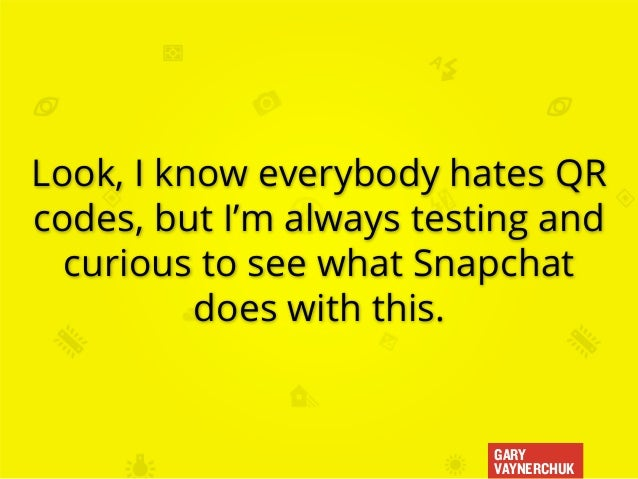 GARY VAYNERCHUK Look, I know everybody hates QR codes, but I'm always testing and curious to see what Snapchat does with t...