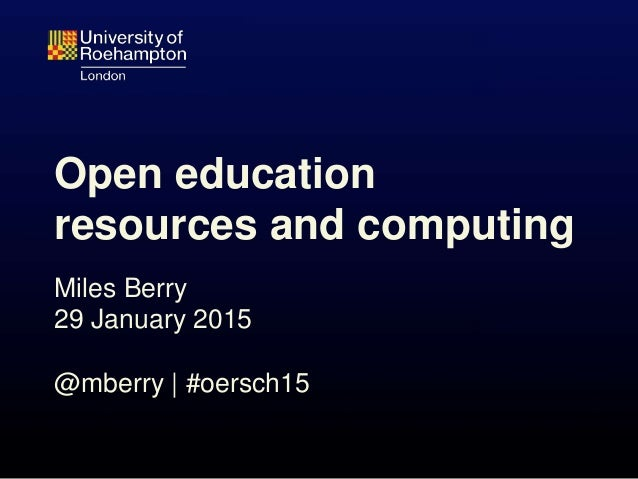 Open education resources and computing Miles Berry 29 January 2015 @mberry | #oersch15