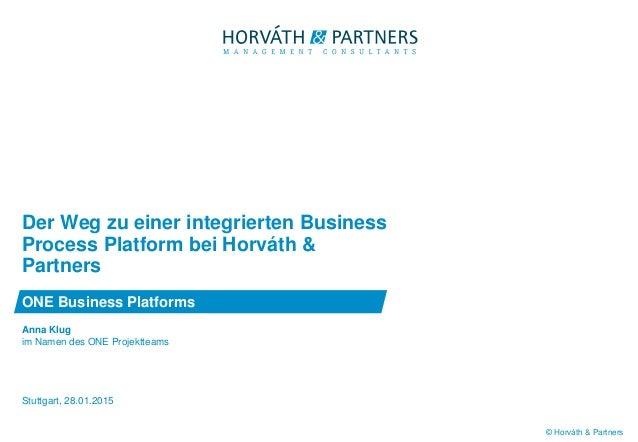 © Horváth & Partners Anna Klug im Namen des ONE Projektteams Der Weg zu einer integrierten Business Process Platform bei H...