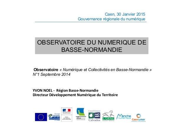 Caen, 30 Janvier 2015 Gouvernance régionale du numérique OBSERVATOIRE DU NUMERIQUE DE BASSE-NORMANDIE      Observatoir...