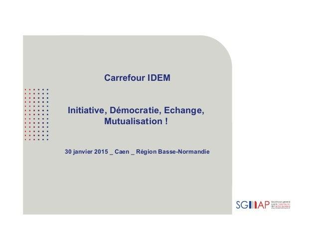 Carrefour IDEM Initiative, Démocratie, Echange, Mutualisation ! 30 janvier 2015 _ Caen _ Région Basse-Normandie