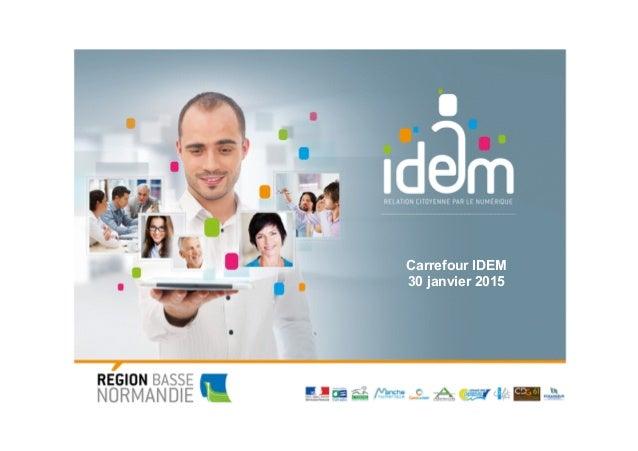 Forum  des  collec,vités   Caen,  28  octobre  2013   Carrefour IDEM 30 janvier 2015