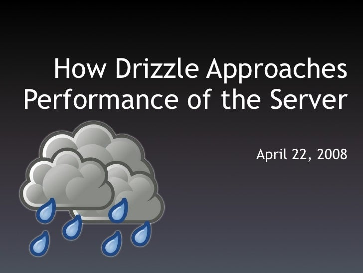 How Drizzle Approaches Performance of the Server                  April 22, 2008