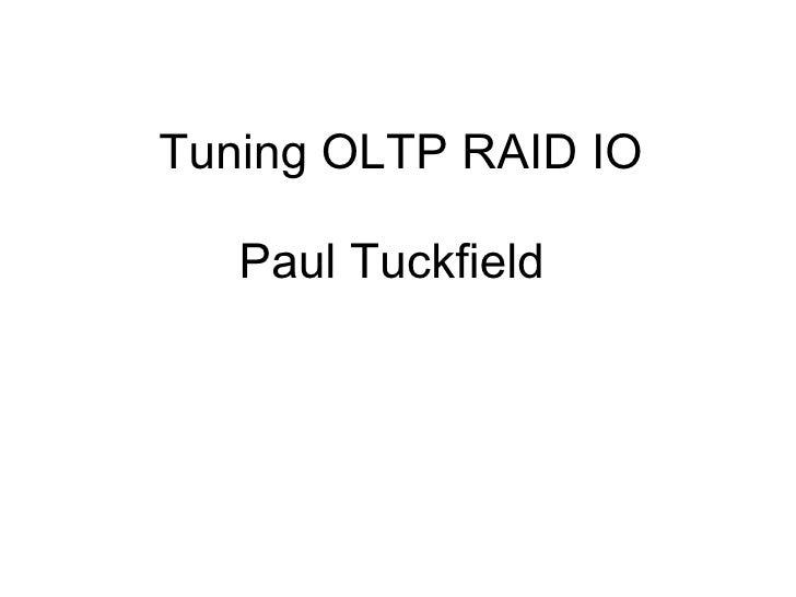 Tuning OLTP RAID IO     Paul Tuckfield