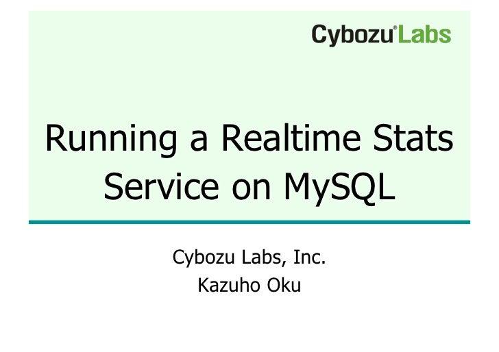 Running a Realtime Stats    Service on MySQL        Cybozu Labs, Inc.          Kazuho Oku