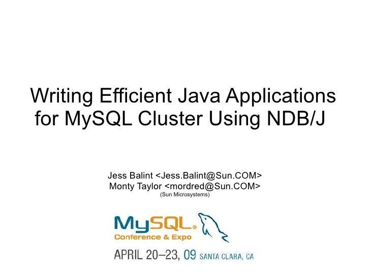 Writing Efficient Java Applications for MySQL Cluster Using NDB/J          Jess Balint <Jess.Balint@Sun.COM>         Monty...