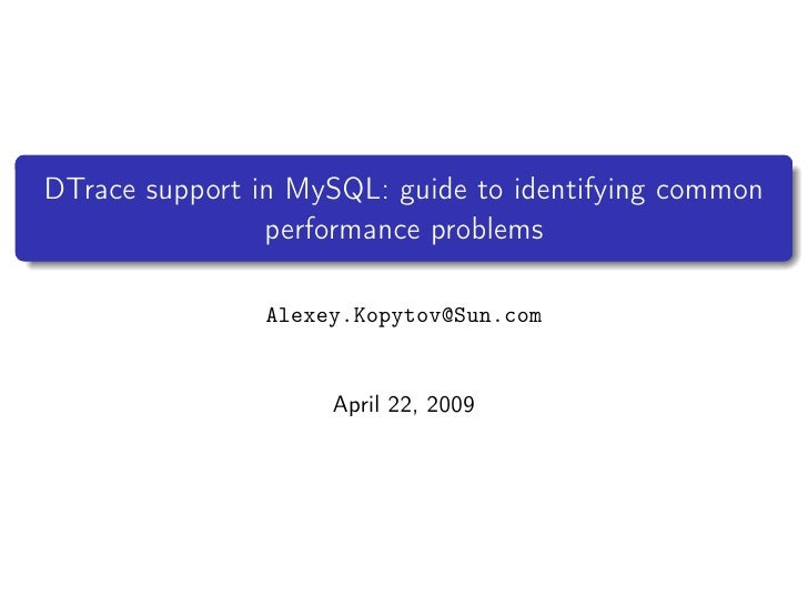 DTrace support in MySQL: guide to identifying common                 performance problems                  Alexey.Kopytov@...