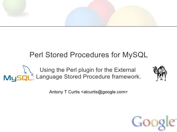 Perl Stored Procedures for MySQL   Using the Perl plugin for the External  Language Stored Procedure framework.       Anto...
