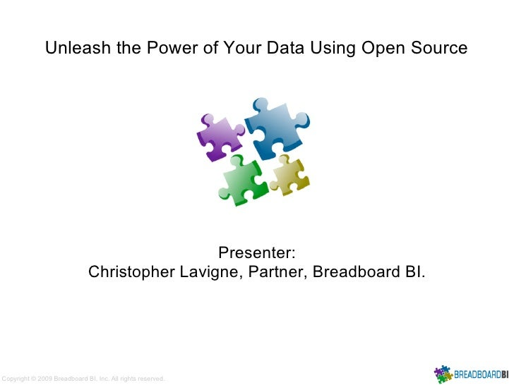 Unleash the Power of Your Data Using Open Source                                                    Presenter:            ...