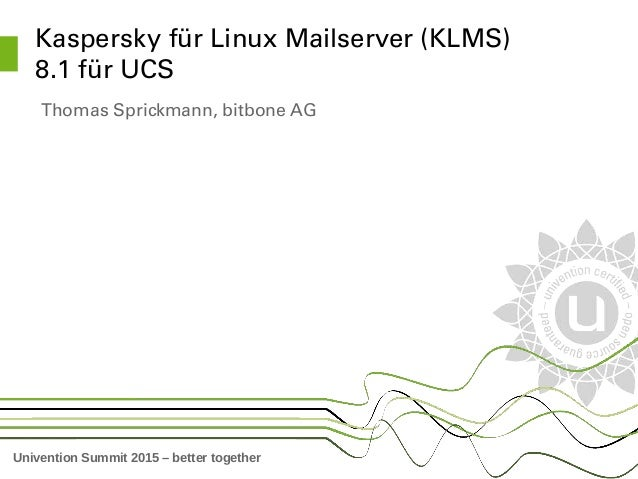 Univention Summit 2015 – better together Kaspersky für Linux Mailserver (KLMS)  8.1 für UCS Thomas Sprickmann, bitbone AG