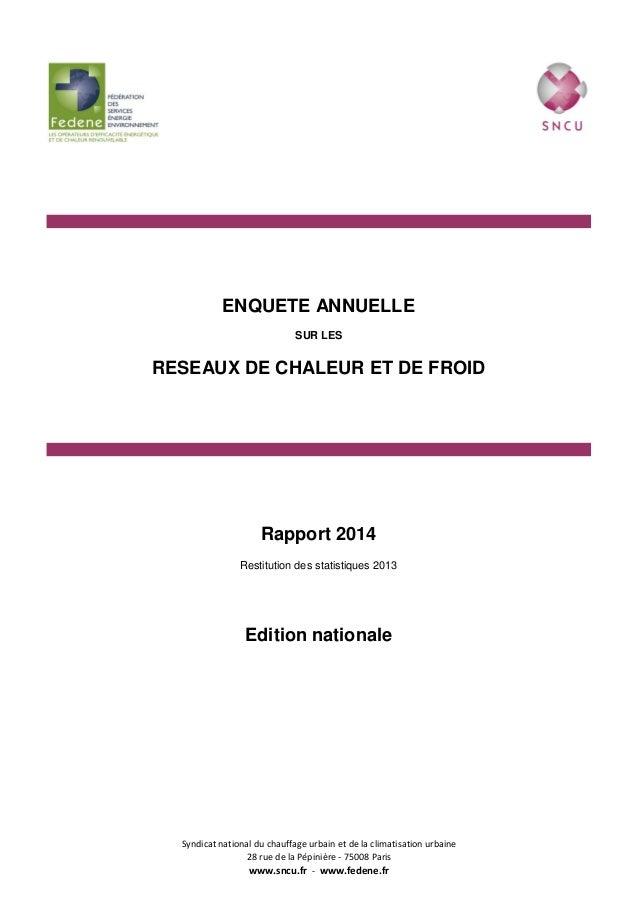 Edition nationale Restitution des statistiques 2013 ENQUETE ANNUELLE SUR LES RESEAUX DE CHALEUR ET DE FROID Rapport 2014 S...