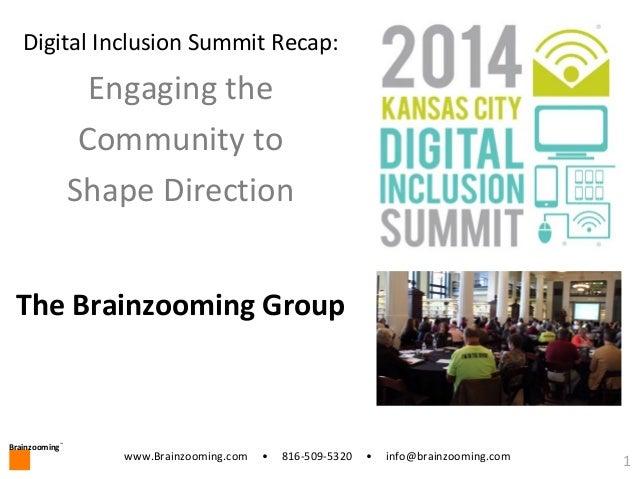 Brainzooming ™ 1www.Brainzooming.com • 816-509-5320 • info@brainzooming.com Digital Inclusion Summit Recap: Engaging the C...