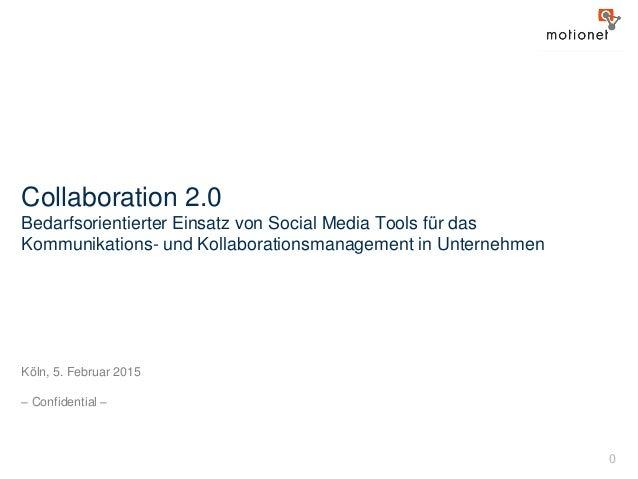 0 Köln, 5. Februar 2015 – Confidential – Collaboration 2.0 Bedarfsorientierter Einsatz von Social Media Tools für das Komm...