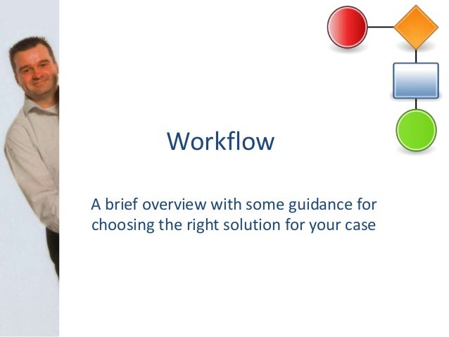Workflow A brief overview with some guidance for choosing the right solution for your case